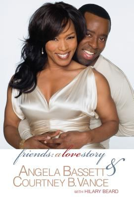 Friends : a love story / Angela Bassett & Courtney B. Vance, with Hilary Beard.