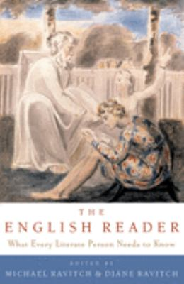 The English reader : what every literate person needs to know / edited by Diane Ravitch and Michael Ravitch.