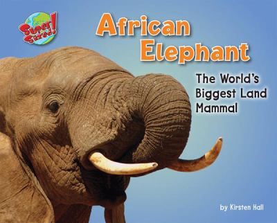 African elephant  : the world's biggest land mammal