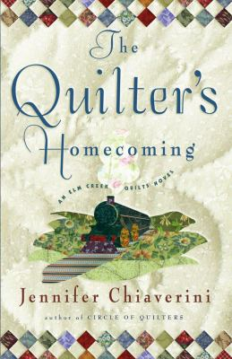 The quilter's homecoming : an Elm Creek quilts novel / Jennifer Chiaverini.