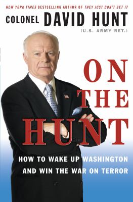 On the Hunt : how to wake up Washington and win the War on terror