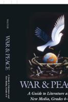 War & peace : a guide to literature and new media : grades 4-8