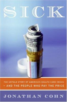 Sick : the untold story of America's health care crisis--and the people who pay the price