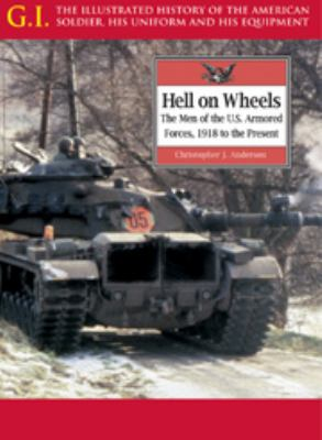 Hell on wheels : the men of the U.S. Armored Forces, 1918 to the present