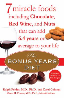 The bonus years diet : 7 miracle foods including chocolate, red wine, and nuts that can add 6.4 years on average to your life