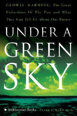 Under a green sky : global warming, the mass extinctions of the past, and what they can tell us about our future