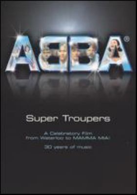 ABBA : super troupers : a celebratory film from Waterloo to Mamma Mia! : 30 years of music
