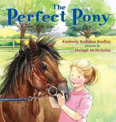The perfect pony / Kimberly Brubaker Bradley ; pictures by Shelagh McNicholas.