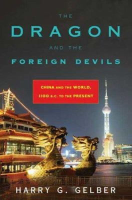 The dragon and the foreign devils : China and the world, 1100 B.C. to the present