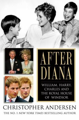 After Diana : William, Harry, Charles, and the royal house of Windsor