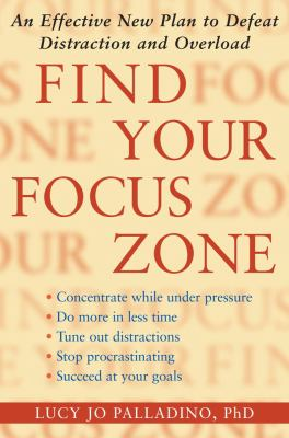 Find your focus zone : an effective new plan to defeat distraction and overload