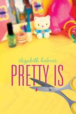 Pretty is / Elizabeth Holmes.