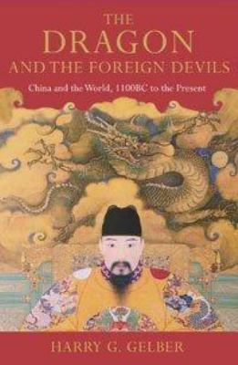 The dragon and the foreign devils : China and the world, 1100 BC to the present