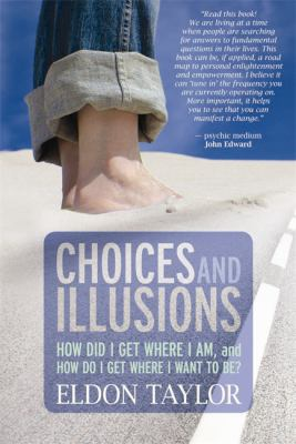 Choices and illusions : how did I get where I am, and how do I get where I want to be?