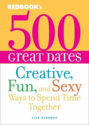Redbook's 500 great dates : creative, fun & sexy ways to spend time together