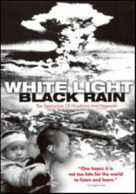 White Light, Black Rain : the Destruction of Hiroshima and Nagasaki