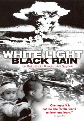 White Light, Black Rain : the Destruction of Hiroshima and Nagasaki
