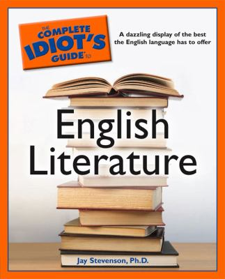 The complete idiot's guide to English literature / by Jay Stevenson.