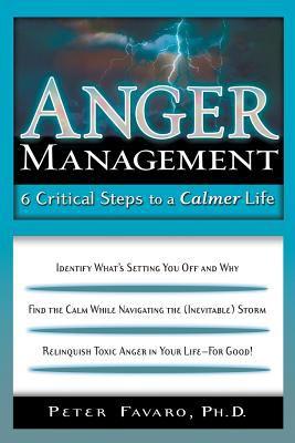 Anger management : 6 critical steps to a calmer life