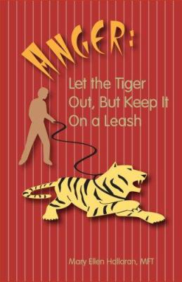 Anger : let the tiger out but keep it on a leash