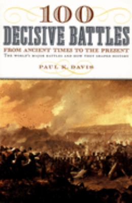 100 decisive battles : from ancient times to the present