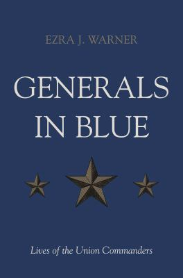 Generals in blue : lives of the Union commanders / by Ezra J. Warner.