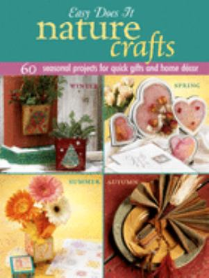 Easy does it nature crafts : 60 seasonal projects for quick gifts and home décor.