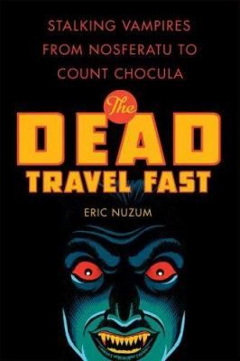 The dead travel fast : stalking vampires from Nosferatu to Count Chocula