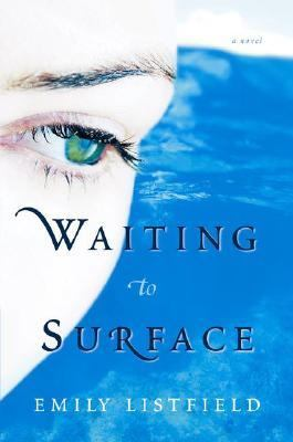 Waiting to surface : a novel / Emily Listfield.