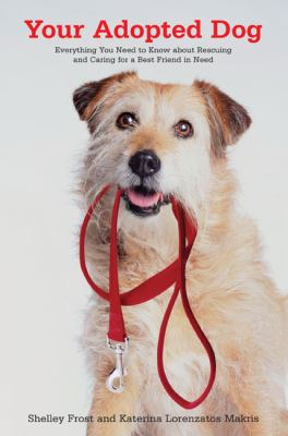 Your adopted dog : everything you need to know about rescuing and caring for a best friend in need