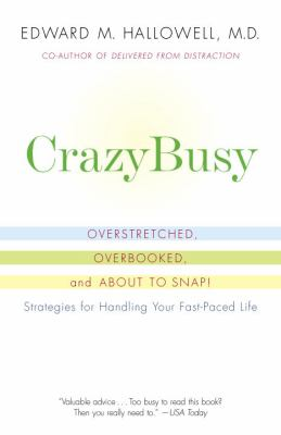 CrazyBusy : overstretched, overbooked, and about to snap : strategies for handling your fast-paced life