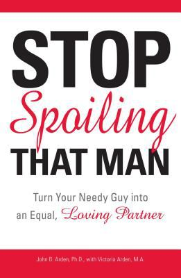 Stop spoiling that man : turn your needy guy into an equal, loving partner