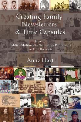 Creating family newsletters & time capsules : how to publish multimedia genealogy periodicals or gift booklets