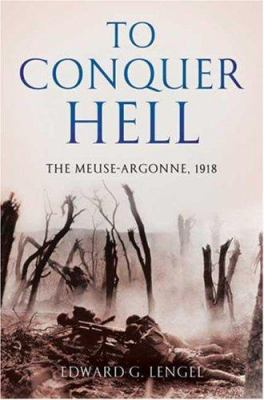 To conquer hell : the Meuse-Argonne, 1918