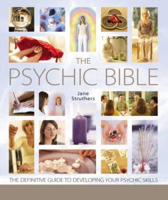 The psychic bible : the definitive guide to developing your pyschic skills