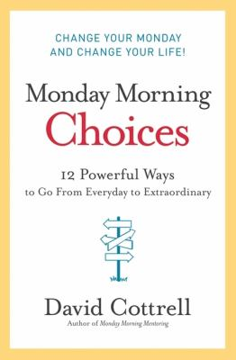 Monday morning choices : 12 powerful ways to go from everyday to extraordinary