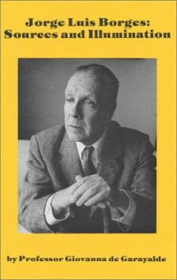 Jorge Luis Borges : sources and illumination / by Giovanna de Garayalde.