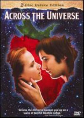 Across the Universe / directed by Julie Taymor ; screenplay by Dick Clement & Ian La Frenais ; story by Julie Taymor & Dick Clement & Ian La Frenais ; produced by Suzanne Todd, Jennifer Todd, Matthew Gross ; a Matthew Gross/Team Todd production ; a Revolution Studios presentation ; released by Columbia Pictures.