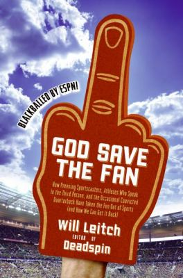 God save the fan : how preening sportscasters, athletes who speak in the third person, and the occasional convicted quarterback have taken the fun out of sports (and how we can get it back)