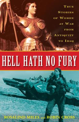 Hell hath no fury : true profiles of women at war from antiquity to Iraq