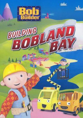 Bob the Builder. Building Bobland Bay