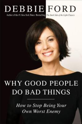 Why good people do bad things : how to stop being your own worst enemy