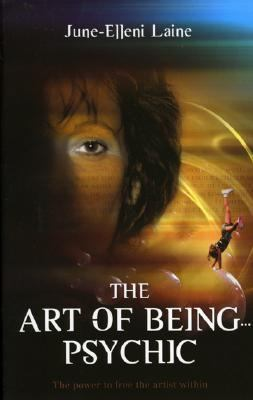 The art of being psychic : the power to free the artist within
