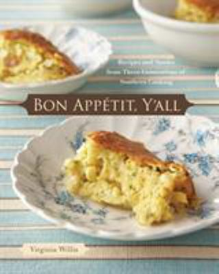 Bon appétit, y'all : recipes and stories from three generations of Southern cooking