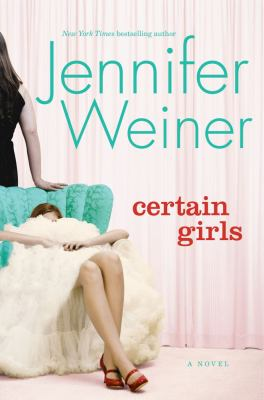 Certain girls : a novel / by Jennifer Weiner.