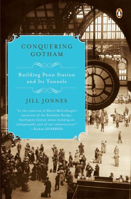 Conquering Gotham : the building of Penn Station and its tunnels