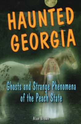 Haunted Georgia : ghosts and strange phenomena of the Peach State