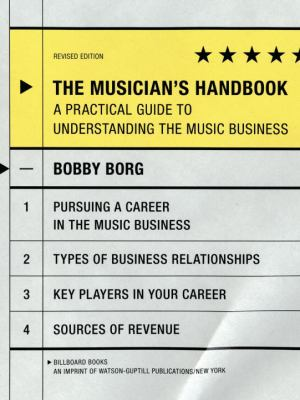 The musician's handbook : a practical guide to understanding the music business