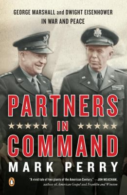 Partners in Command : George Marshall and Dwight Eisenhower in war and peace