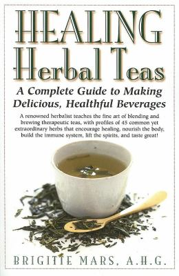 Healing herbal teas : a complete guide to delicious, healthful beverages